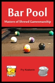 Bar Pool: Matters of Shrewd Gamesmanship ebook by Fry Koskenin