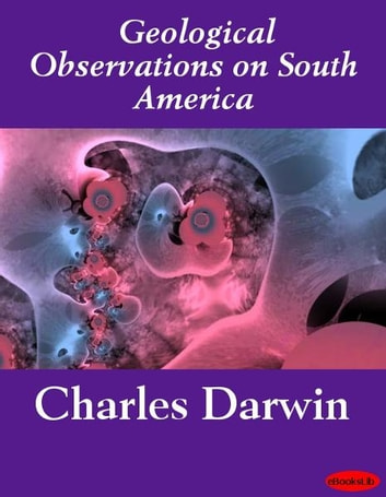 Geological Observations on South America 電子書 by Charles Darwin