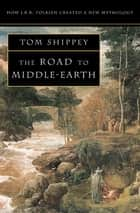 The Road to Middle-earth: How J. R. R. Tolkien created a new mythology ebook by Tom Shippey