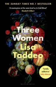 Three Women - THE #1 SUNDAY TIMES BESTSELLER ebook by Lisa Taddeo
