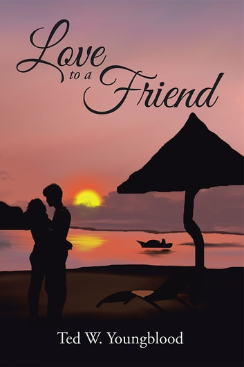 Love to a Friend ebook by Ted W. Youngblood
