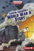 Calvin Graham's World War II Story ebook by Katie Marsico, Dave Hill