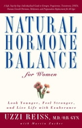 Natural Hormone Balance for Women - Look Younger, Feel Stronger, and Live Life with Exuberance ebook by Uzzi Reiss, M.D.