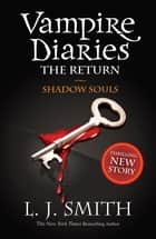 Vampire Diaries 6: The Return: Shadow Souls - Book 6 ebook by L J. Smith