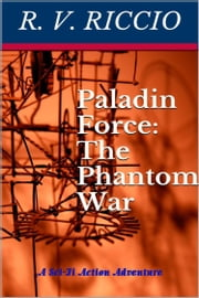 Paladin Force: The Phantom War ebook by R. Vincent Riccio