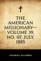 The American Missionary—Volume 39, No. 07, July, 1885 ebook by Various Authors