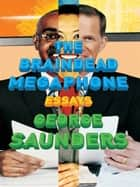 The Braindead Megaphone ebook by George Saunders