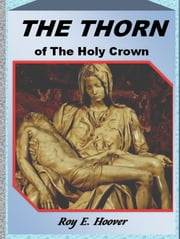 The Thorn of the Holy Crown ebook by Roy E. Hoover
