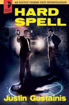 Hard Spell eBook by Justin Gustainis