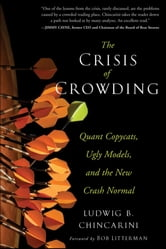 The Crisis of Crowding - Quant Copycats, Ugly Models, and the New Crash Normal ebook by Ludwig B. Chincarini