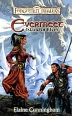 Evermeet: Island of the Elves ebook by Elaine Cunningham