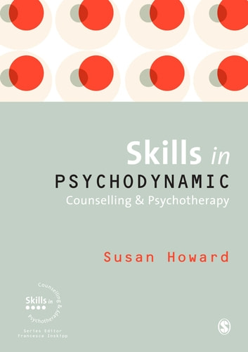 Skills in Psychodynamic Counselling and Psychotherapy ebook by Dr Susan Howard