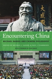 Encountering China - Michael Sandel and Chinese Philosophy ebook by Michael J. Sandel