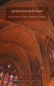"Sermons from Duke Chapel - Voices from ""A Great Towering Church"" ebook by William H. Willimon"