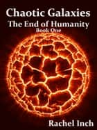 Chaotic Galaxies - The End Of Humanity ebook by Rachel Inch