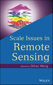 Scale Issues in Remote Sensing ebook by Qihao Weng