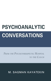 Psychoanalytic Conversations - From the Psychotherapeutic Hospital to the Couch ebook by M. Sagman Kayatekin
