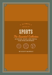 Ultimate Book of Sports - The Essential Collection of Rules, Stats, and Trivia for Over 250 Sports ebook by Scott McNeely,Arthur Mount