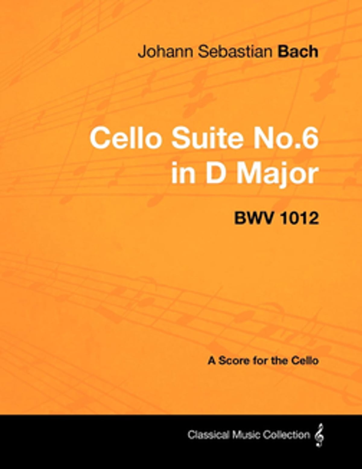 Johann Sebastian Bach - Cello Suite No 6 in D Major - BWV 1012 - A Score  for the Cello ebook by Johann Sebastian Bach - Rakuten Kobo