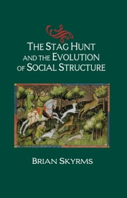 The Stag Hunt and the Evolution of Social Structure ebook by Brian Skyrms
