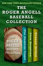 The Roger Angell Baseball Collection - The Summer Game, Five Seasons, and Season Ticket ekitaplar by Roger Angell