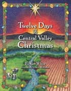 12 Days of Central Valley Christmas ebook by Ken White, Ron Wilkinson
