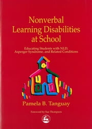 Nonverbal Learning Disabilities at School - Educating Students with NLD, Asperger Syndrome and Related Conditions ebook by Pamela Tanguay