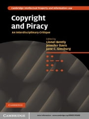 Copyright and Piracy - An Interdisciplinary Critique ebook by Lionel Bently, Jennifer Davis, Jane C. Ginsburg