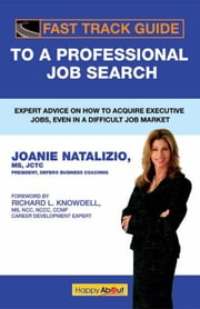 Fast Track Guide to a Professional Job Search ebook by Joanie Natalizio, Foreword by Richard Knowdell