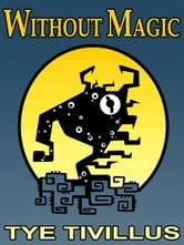 Without Magic ebook by Tye Tivillus