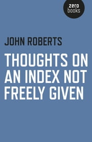 Thoughts on an Index Not Freely Given ebook by John Roberts