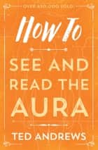 How To See and Read The Aura ebook by Ted Andrews