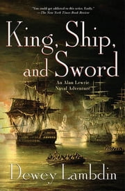 King, Ship, and Sword - An Alan Lewrie Naval Adventure ebook by Dewey Lambdin