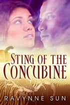 Sting of the Concubine ebook by Ravynne Sun