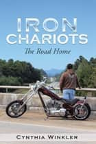 Iron Chariots - The Road Home ebook by Cynthia Winkler