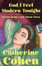 God I Feel Modern Tonight - Poems from a Gal About Town ebook by Catherine Cohen
