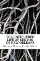 The Unfettered Life of Kenyon of New Orleans ebook by Steven Sills