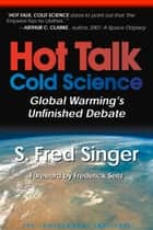 Hot Talk, Cold Science - Global Warming's Unfinished Debate ebook by S. Fred Singer, Frederick Seitz