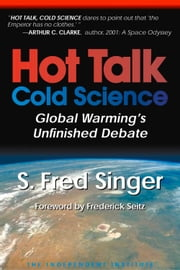 Hot Talk, Cold Science - Global Warming's Unfinished Debate ebook by S. Fred Singer,Frederick Seitz
