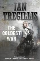 The Coldest War ebook by Ian Tregillis