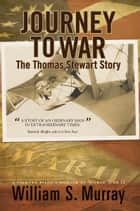 Journey to War - The Thomas Stewart Story ebook by William S. Murray
