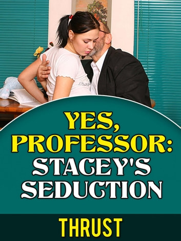 Yes, Professor: Stacey's Seduction (Teacher Student, Mature Young, Taboo Erotica) ebook by Thrust