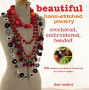 Beautiful Hand-stitched Jewelry - 35 unique projects inspired by Tokyo style ebook by Emi  Iwakiri