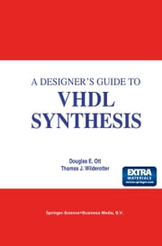 A Designer's Guide to VHDL Synthesis ebook by Douglas E. Ott,Thomas J. Wilderotter
