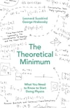 The Theoretical Minimum - What You Need to Know to Start Doing Physics ebook by George Hrabovsky