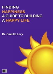 Finding Happiness: a guide to building a Happy Life ebook by Camille Levy