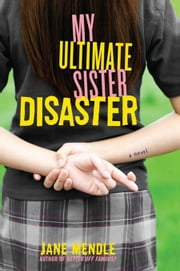 My Ultimate Sister Disaster - A Novel ebook by Jane Mendle