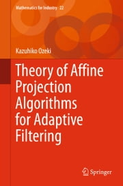 Theory of Affine Projection Algorithms for Adaptive Filtering ebook by Kazuhiko Ozeki