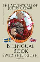 Learn Swedish - Bilingual Book (Swedish - English) The Adventures of Julius Caesar ebook by Bilinguals