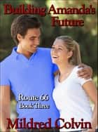 Building Amanda's Future ebook by Mildred Colvin